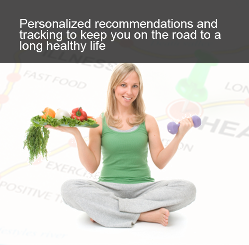 personalized recommendations and tracking to keep you on the road to a long healthy life